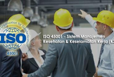 Jasa Konsultan ISO 45001 – Manajemen kesehatan dan keselamatan kerja (K3)